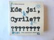 Kde jsi, Cyrile? : román, třebaže krátký